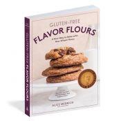 Gluten-Free Flavor Flours Cookbook