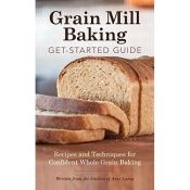 Grain Mill Baking Get-Started Guide by Amy Lamp