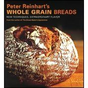 Peter Reinhart's Whole Grain Breads Book